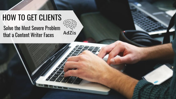 How To Get Clients – Solve the Most Severe Problem that a Content Writer Faces