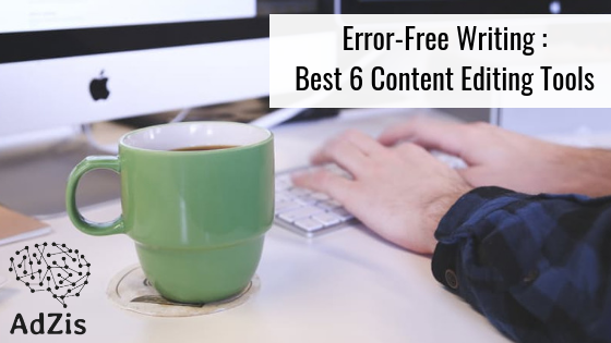 Error-Free Writing : Best 6 Content Editing Tools