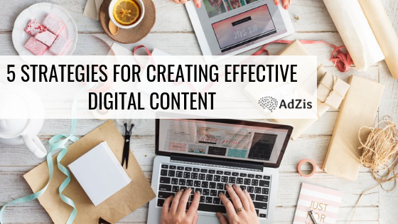 5 Strategies For Creating Effective Digital Content