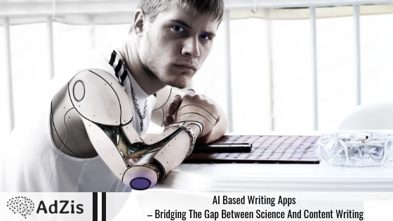 AI based writing apps – bridging the gap between science and content writing