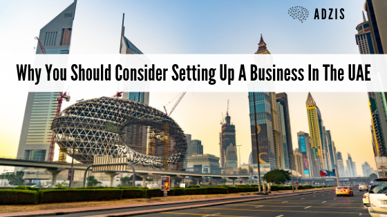 Why You Should Consider Setting Up A Business In The UAE