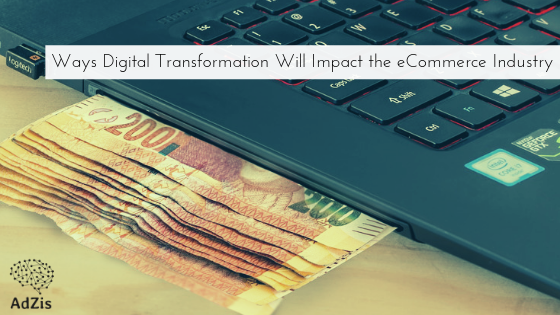 Ways Digital Transformation Will Impact the eCommerce Industry