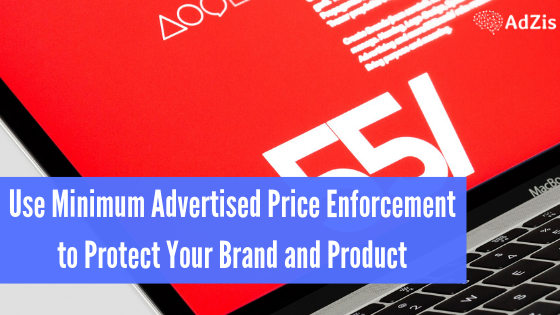 Use Minimum Advertised Price Enforcement to Protect Your Brand and Product