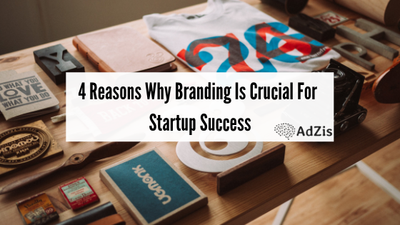 4 Reasons Why Branding Is Crucial For Startup Success