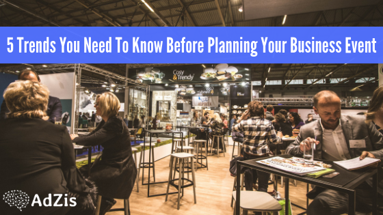 5 Trends You Need To Know Before Planning Your Business Event