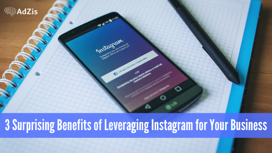 3 Surprising Benefits of Leveraging Instagram for Your Business
