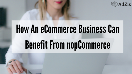 How An eCommerce Business Can Benefit From nopCommerce