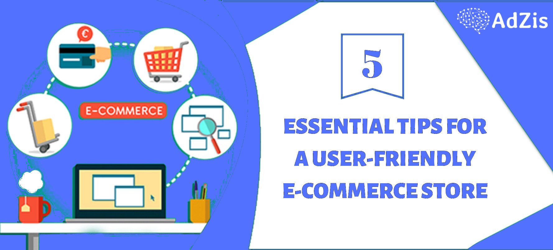 5 Essential Tips for a User-Friendly E-Commerce Store!