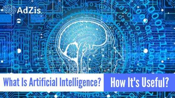 What Is Artificial Intelligence & How It's Useful?