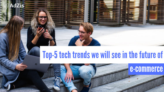 Top-5 tech trends we will see in the future of e-commerce