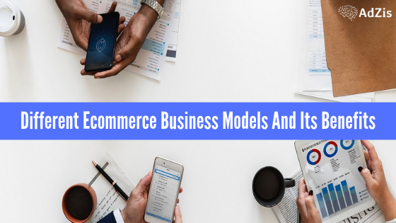 Different Ecommerce Business Models And Its Benefits