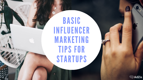 Influencer Marketing Tips For Startups